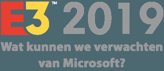 E3 2019 Wat kunnen we verwachten van microsoft?